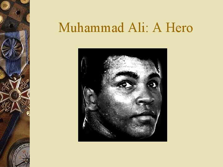 muhammad ali hero The best movie about muhammad ali (cassius clay ) the movie accounts the life of ali since the start , no forgetting neither moment : the gold medal on the olympics , the conversion to the islamismo , the first coach , the friendship with malcolm x , the no departure to the war, the relation with the brother and the standpoint of your father about your life.